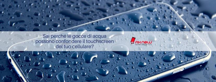 Sai perché le gocce di acqua possono confondere il touchscreen del tuo cellulare